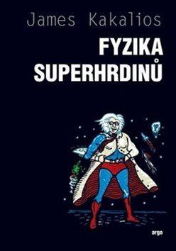 James Kakalios: Fyzika superhrdinů (Physics of Superheroes), Argo, 2018, 380 stran